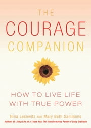 The Courage Companion - How to Live Life with True Power ebook by Nina Lesowitz