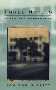 Three Hotels - Plays and Monologues ebook by Jon Robin Baitz