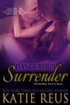 Dangerous Surrender ebook by Katie Reus