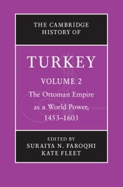 The Cambridge History of Turkey: Volume 2, The Ottoman Empire as a World Power, 1453–1603 ebook by Suraiya N. Faroqhi,Kate Fleet