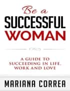 Be a Successful Woman ebook by Mariana Correa