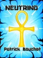 Neutrino ebook by Patrick Bouchet