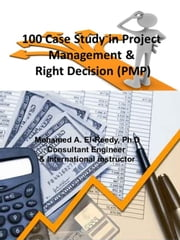 100 Case Study In Project Management and Right Decision (Project Management Professional Exam) ebook by Dr. Mohamed A. El-Reedy