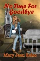No Time For Goodbye ebook by Mary Jean Kelso