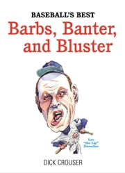 Baseball's Best Barbs, Banter, and Bluster ebook by Dick Crouser