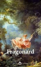 Delphi Complete Works of Jean-Honoré Fragonard (Illustrated) ebook by Jean-Honoré Fragonard, Peter Russell