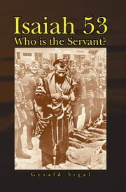 Isaiah 53 - Who is the Servant? ebook by Gerald Sigal