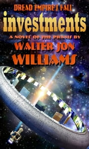 Investments (Dread Empire's Fall Series) ebook by Walter Jon Williams