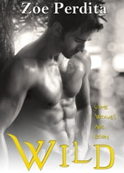 Wild (The White Wolf Pack) ebook by Zoe Perdita