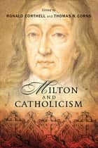 Milton and Catholicism ebook by Ronald Corthell, Thomas N. Corns