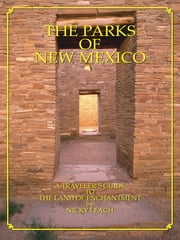 The Parks of New Mexico: A Traveler's Guide To The Land Of Enchantment ebook by Nicky Leach