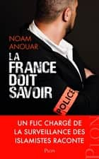 La France doit savoir ebook by Noam Anouar