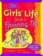 The Girls' Life : Guide To Growing Up ebook by Karen Bokram