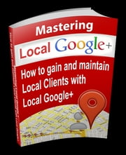 Mastering Local Google+ ebook by Anonymous