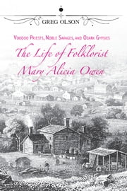 Voodoo Priests, Noble Savages, and Ozark Gypsies - The Life of Folklorist Mary Alicia Owen ebook by Greg Olson