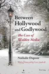 Between Hollywood and Godlywood - The Case of Walden Media ebook by Nathalie Dupont