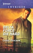 Delta Force Die Hard ebook by Carol Ericson
