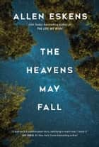 The Heavens May Fall ekitaplar by Allen Eskens