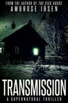 Transmission eBook by Ambrose Ibsen