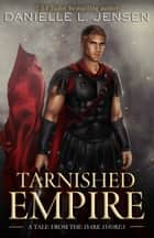 Tarnished Empire ebook by Danielle L. Jensen