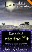Lore of the Underlings: Episode 5 ~ Into the Pit ebook by John Klobucher