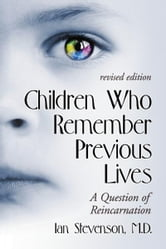 Children Who Remember Previous Lives: A Question of Reincarnation, rev. ed. ebook by Ian Stevenson, M.D.