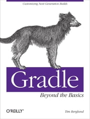 Gradle Beyond the Basics - Customizing Next-Generation Builds ebook by Tim Berglund