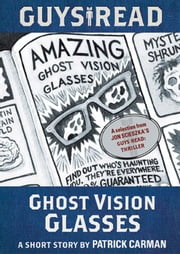 Guys Read: Ghost Vision Glasses ebook by Patrick Carman