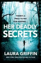 Her Deadly Secrets - A nailbitingly suspenseful thriller that will have you on the edge of your seat! ebook by Laura Griffin