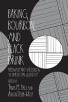 Baking, Bourbon, and Black Drink - Foodways Archaeology in the American Southeast 電子書 by Aaron Deter-Wolf, Rachel V. Briggs, Stephen B. Carmody,...