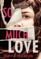So Much Love ebook by Rebecca Rosenblum