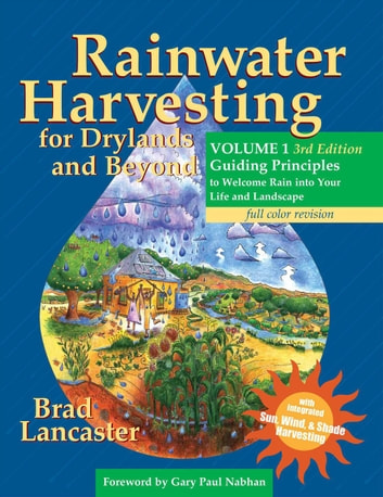 Rainwater Harvesting for Drylands and Beyond: Guiding Principles to Welcome Rain Into Your Life and Landscape ebook by Brad Lancaster