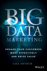 Big Data Marketing - Engage Your Customers More Effectively and Drive Value ebook by Lisa Arthur