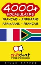 4000+ vocabulaire Français - Afrikaans ebook by Gilad Soffer