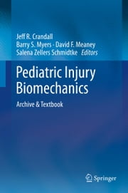 Pediatric Injury Biomechanics - Archive & Textbook ebook by Jeff R. Crandall,Barry S. Myers,David F. Meaney,Salena Zellers Schmidtke