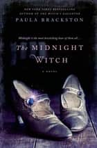 The Midnight Witch - A Novel eBook by Paula Brackston