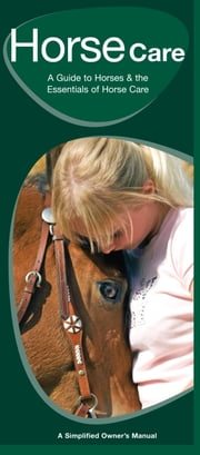 Horse Care - A Folding Pocket Guide to Horses & the Essentials of Horse Care ebook by James Kavanagh,Raymond Leung