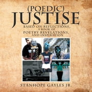 (Poedic) Justise - Based on Reflections, A Book of Poetry Revelations, and inspiration ebook by Stanhope Gayles Jr.