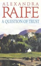 A Question Of Trust - A sweeping romance set in the wilds of Scotland ebook by Alexandra Raife