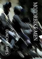 Motorbike Men ebook by Duncan James
