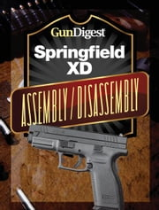 Gun Digest Springfield XD Assembly/Disassembly Instructions ebook by J.B. Wood