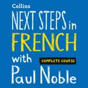 Next Steps in French with Paul Noble - Complete Course audiobook by Paul Noble