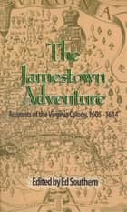 Jamestown Adventure, The - Accounts of the Virginia Colony, 1605-1614 ebook by Ed Southern