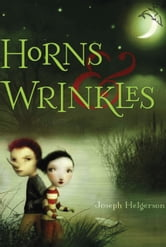Horns and Wrinkles ebook by Joseph Helgerson