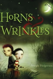 Horns and Wrinkles ebook by Joseph Helgerson,Nicoletta Ceccoli