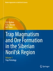 Trap Magmatism and Ore Formation in the Siberian Noril'sk Region - Volume 1. Trap Petrology ebook by V.V. Ryabov,A.Ya. Shevko,M.P. Gora