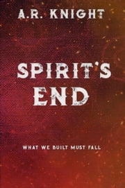 Spirit's End ebook by A.R. Knight