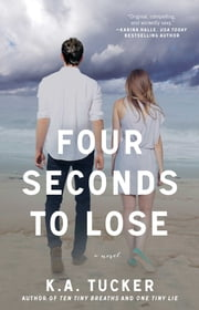 Four Seconds to Lose - A Novel ebook by K.A. Tucker