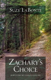 Zachary's Choice - Surviving My Child's Suicide ebook by Suzy LaBonte