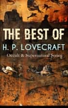 THE BEST OF H. P. LOVECRAFT (Occult & Supernatural Series) - Horror Classics: The Call of Cthulhu, The Dunwich Horror, At the Mountains of Madness, The Whisperer in Darkness, The Shadow over Innsmouth, The Outsider, In the Vault, The Thing on the Doorstep… eBook by H. P. Lovecraft